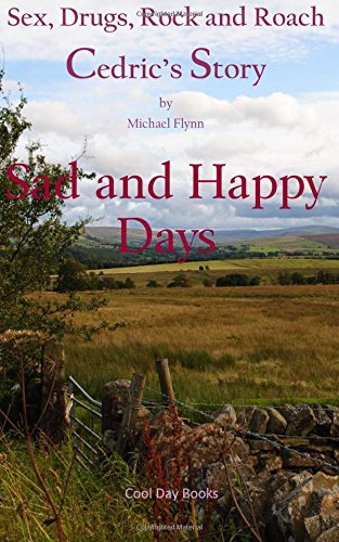 Sad and Happy Days: Volume 1 (Sex, Drugs, Rock and Roach: Cedric's Story)