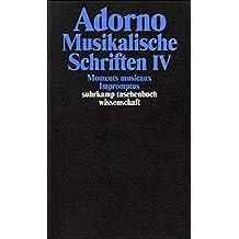 Adorno, Theodor W., Bd.17 : Musikalische Schriften IV. Moments musicaux. Impromptus.