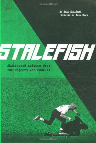 Stalefish: Dirtbag Skate Culture from the Dirtbags Who Made It por Sean Mortimer