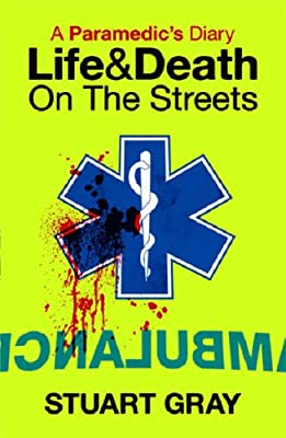 A Paramedic's Diary: Life and Death on the Streets: Life and Death in London