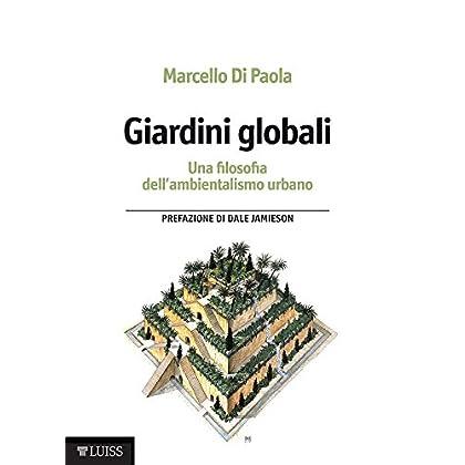 Giardini Globali: Una Filosofia Dell'ambientalismo Urbano