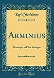 Arminius: Trauerspiel in Fünf Aufzügen (Classic Reprint) - Karl Oberleitner