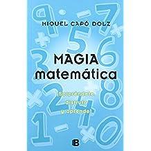 Magia matemática: ¡Sorpréndete, disfruta y aprende! (Varios)