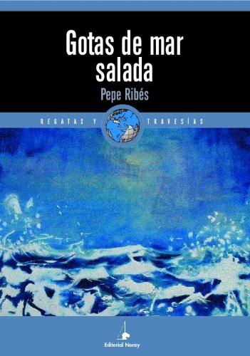 Descargar Libro Libro Gotas de mar salada (Relatos de regatas y travesías) de Pepe Ribés
