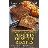 50 Delicious Pumpkin Dessert Recipes – Pumpkin Pie, Pumpkin Cookies, Pumpkin Muffins and More (The Ultimate Pumpkin Desserts Cookbook -  The Delicious ... Recipes Collection 1) (English Edition)