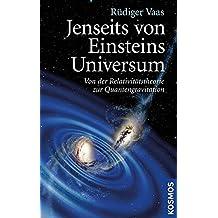 Jenseits von Einsteins Universum: Von der Relativitätstheorie zur Quantengravitation