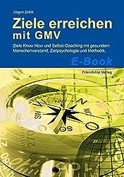 Ziele erreichen mit GMV: Ziele mit gesundem Menschenverstand finden und erreichen – Ziele-Wissen, Zielpsychologie und erfolgreiche Ziele-Methoden. Mit ... (Das GMV-Prinzip 6)