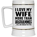 Mann Bier Stein, ich liebe meine Frau mehr als Warhammer... Ja, Sie mir das–Bier Stein, Keramik Bier gekauft Tasse, beste Geschenk für Ehemann, ihn, Männer, Mann aus Frau, Herren, Lover