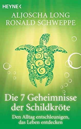 Die 7 Geheimnisse der Schildkröte: Den Alltag entschleunigen, das Leben entdecken von [Long, Aljoscha, Schweppe, Ronald]