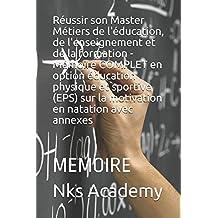 Réussir son Master Métiers de l'éducation, de l'enseignement et de la formation - Mémoire COMPLET en option éducation physique et sportive (EPS) sur la motivation en natation avec annexes: MEMOIRE