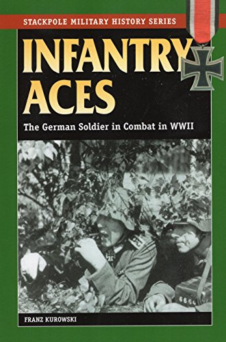 Infantry Aces: The German Soldier in Combat in World War II: The German Soldier in Combat in WWII (Stackpole Military History)
