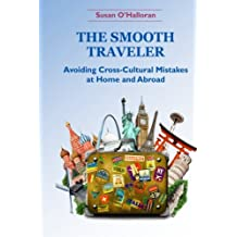 The Smooth Traveler: Avoiding Cross-Cultural Mistakes at Home and Abroad