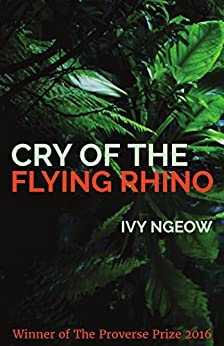 Cry of the Flying Rhino (Proverse Prize Winners Book 15) by [Ngeow, Ivy]