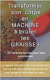 Telecharger Livres Transformer son corps en MACHINE a bruler les graisses 20 recettes faciles pour bien commencer (PDF,EPUB,MOBI) gratuits en Francaise