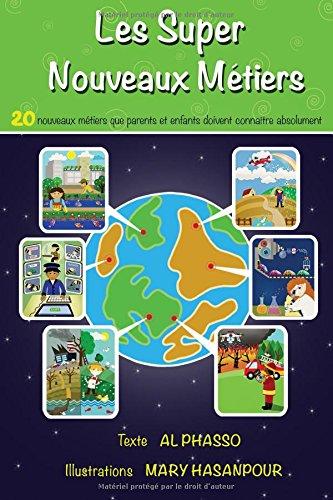 Les Super Nouveaux Métiers: 20 nouveaux métiers que parents et enfants doivent connaître absolument. (Livres Futur enfants) por Al Phasso