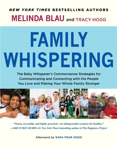 Family Whispering: The Baby Whisperer's Commonsense Strategies for Communicating and Connecting with the People You Love and Making Your