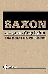 Saxon: the Screenplay: The Making of a Guerrilla Film by Greg Loftin (2008-09-25)