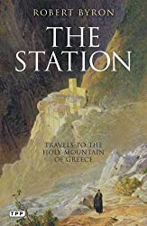 The Station: Travels to the Holy Mountain of Greece (Tauris Parke Paperbacks) by Robert Byron (2010-12-21)
