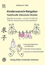 Kinderwunsch-Ratgeber Traditionelle Chinesische Medizin: Natürlich schwanger - wie Sie mit Hilfe der TCM die Chancen auf ein Kind verbessert! (Patientenratgeber)