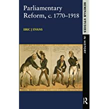 Parliamentary Reform in Britain, c 1770-1918 (Seminar Studies In History)