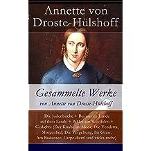Gesammelte Werke von Annette von Droste-Hülshoff: Die Judenbuche + Bei uns zu Lande auf dem Lande + Bilder aus Westfalen + Gedichte (Der Knabe im Moor, ... Am Bodensee, Carpe diem! und vieles mehr)