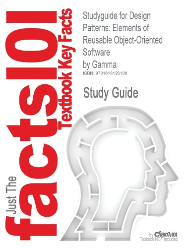 Outlines, Notes & Highlights for Design Patterns: Elements of Reusable Object-Oriented Software by Gamma, Helm, Johnson, Vlissides (Cram101 Textbook Outlines)