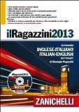 Il Ragazzini 2013. Dizionario inglese-italiano, italiano-inglese. Ediz. bilingue. Con DVD-ROM. Con aggiornamento online