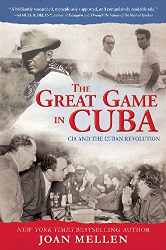 The Great Game in Cuba: CIA and the Cuban Revolution