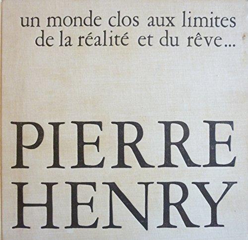Pierre Henry : Un monde clos aux limites de la ralit et du rve...