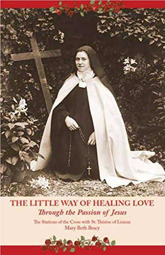 The Little Way of Healing Love Through the Passion of Jesus: The Stations of the Cross With St. Théresè of Lisieux (English Edition)