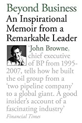 Beyond Business: An Inspirational Memoir From a Remarkable Leader by John Browne (2011-02-03)