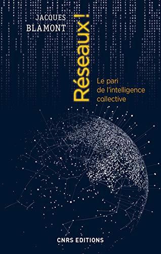 Réseaux ! Le pari de l'intelligence collective par Jacques Blamont