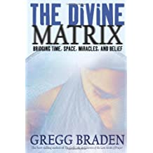 The Divine Matrix: Bridging Time, Space, Miracles, and Belief Braden, Gregg ( Author ) Jan-01-2008 Paperback