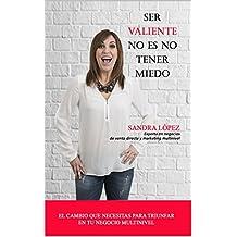 Ser valiente no es no tener miedo: El cambio que necesitas para triunfar en tu negocio multinivel (Spanish Edition)