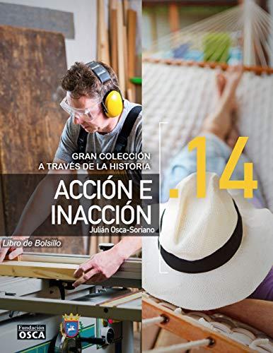La Acción E Inacción.: Libro de Bolsillo Acción E Inacción A través de la Historia. por Julián Osca-Soriano