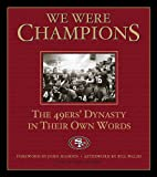 We Were Champions: The 49ers' Dynasty in Their Own Words