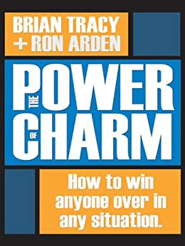 The Power of Charm: How to Win Anyone Over in Any Situation by [Tracy, Brian, Arden, Ron]