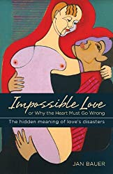 Impossible Love: Or Why the Heart Must Go Wrong by Jan Bauer (2013-06-06)