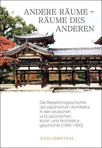 Andere Räume – Räume der Anderen: Die Rezeptionsgeschichte der japanischen Architektur in der deutschen und japanischen Kunst- und Architekturgeschichte (1850–1950)