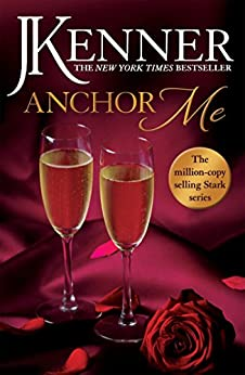 Anchor Me: Stark Series Book 4 by [Kenner, J.]
