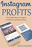 INSTAGRAM PROFITS: How to Make Money via Instagram for Online & Local Business Owners