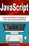 JavaScript: Simple and Effective Strategies to learn JavaScript Programming( JavaScript Programming, Java, Activate Your Web Pages, Programming Book-3)