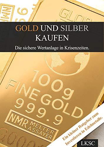 Gold und Silber kaufen: Die sichere Wertanlage in Krisenzeiten.