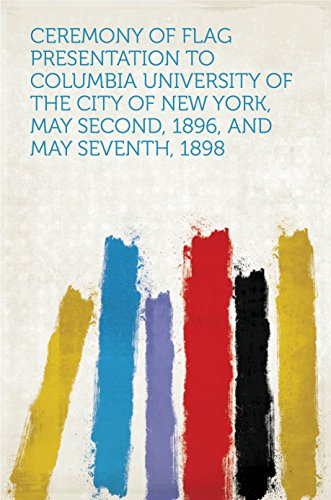 Ceremony of Flag Presentation to Columbia University of the City of New York, May Second, 1896, and May Seventh, 1898 (English Edition) New York, New York City Flag