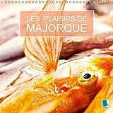 Les plaisirs de Majorque - Majorque : L'île des Baléares est un paradis pour les gourmets. Calendrier mural 2017