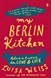 Image de My Berlin Kitchen: Adventures in Love and Life