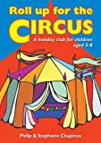 Roll Up for the Circus: A Holiday Club for Children Aged 5-8 by Philip Chapman (1-May-2003) Paperback