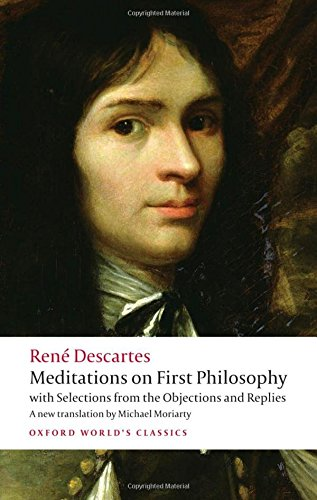 Meditations on First Philosophy with Selections from the Objections and Replies (Oxford World's Classics)