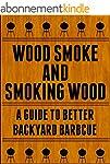 Wood Smoke And Smoking Wood:  A Guide...