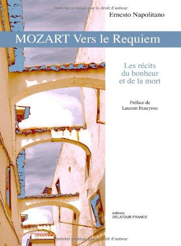 Mozart vers le Requiem : Les récits du bonheur et de la mort